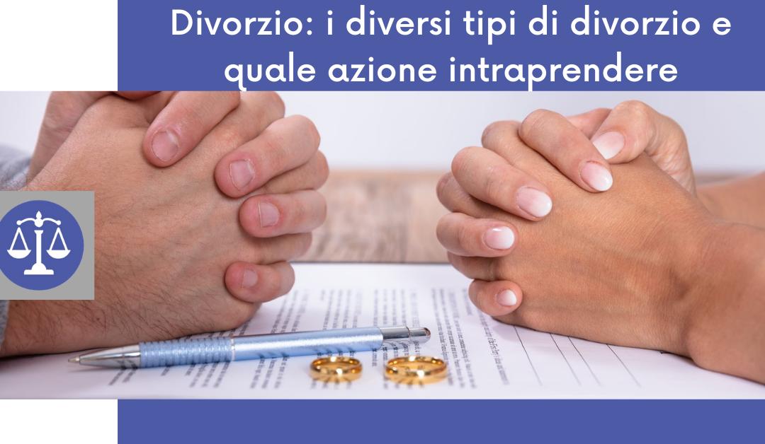Divorzio: i diversi tipi di divorzio e quale azione intraprendere