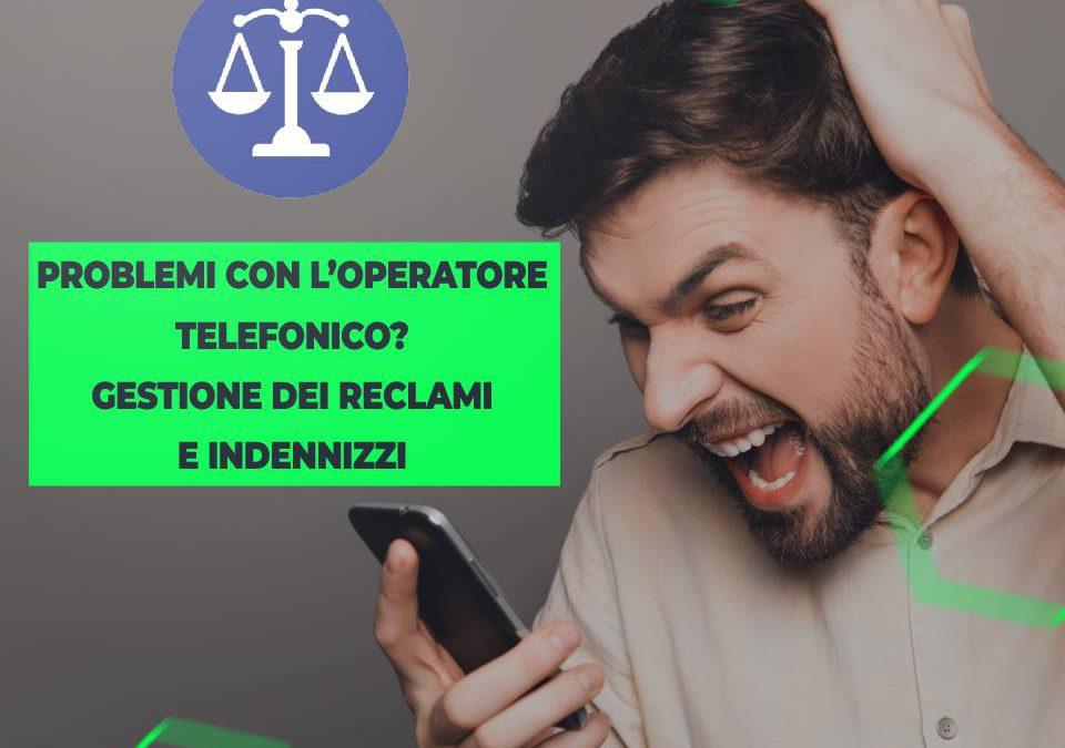 Problemi con l'operatore telefonico – Gestione dei reclami e indennizzi
